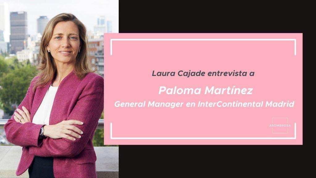 Mujeres directivas: Entrevista a la General Manager Intercontinental Madrid, Paloma Martínez